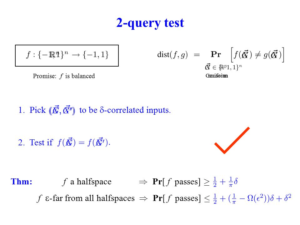 2-query test Promise: f is balanced 1. Pick to be  -correlated inputs.