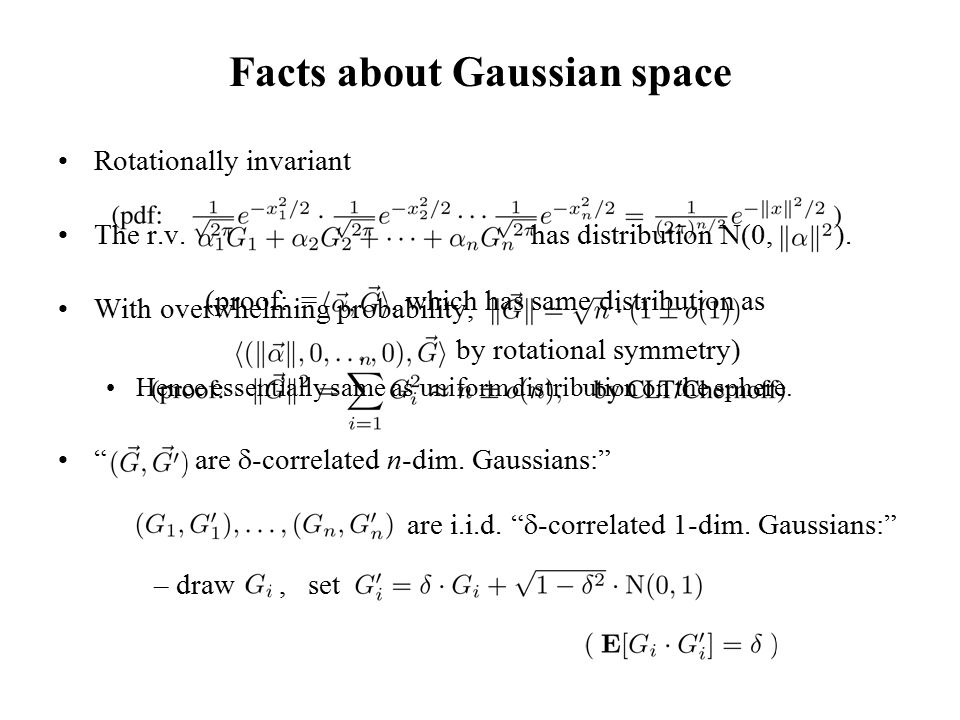 Facts about Gaussian space Rotationally invariant The r.v. has distribution N(0, ). With overwhelming probability, Hence essentially same as uniform d