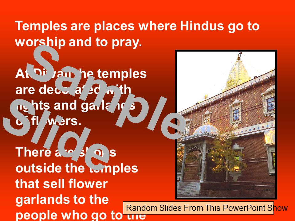 At Diwali the temples are decorated with lights and garlands of flowers.