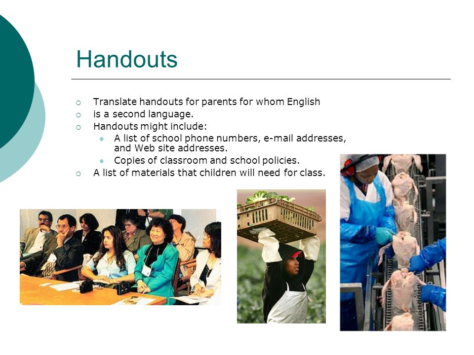 Handouts  Translate handouts for parents for whom English  is a second language.