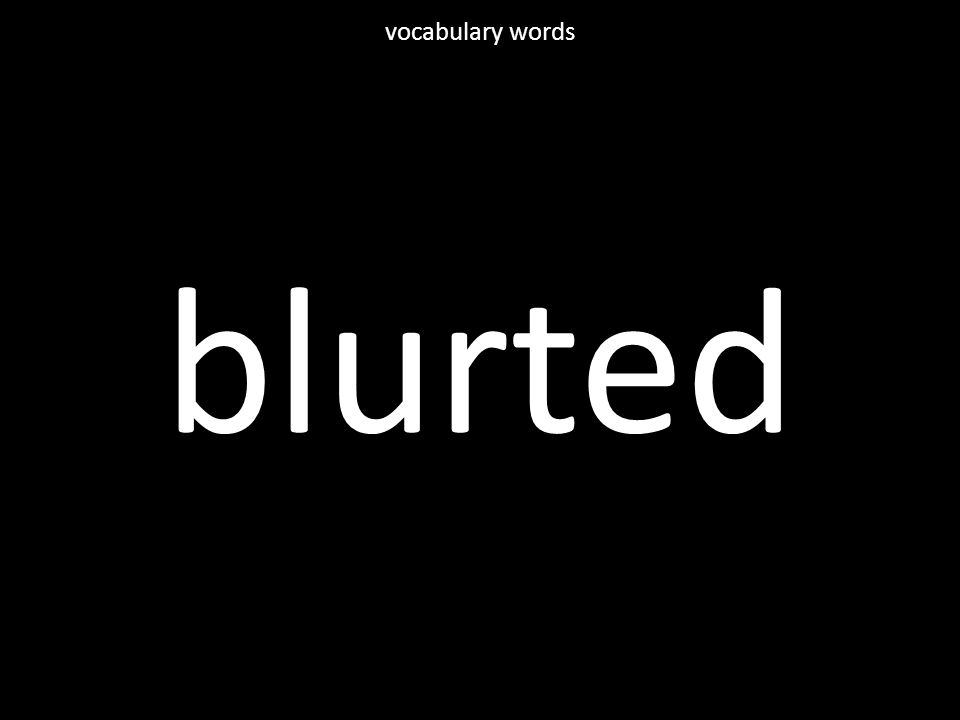 blurted vocabulary words