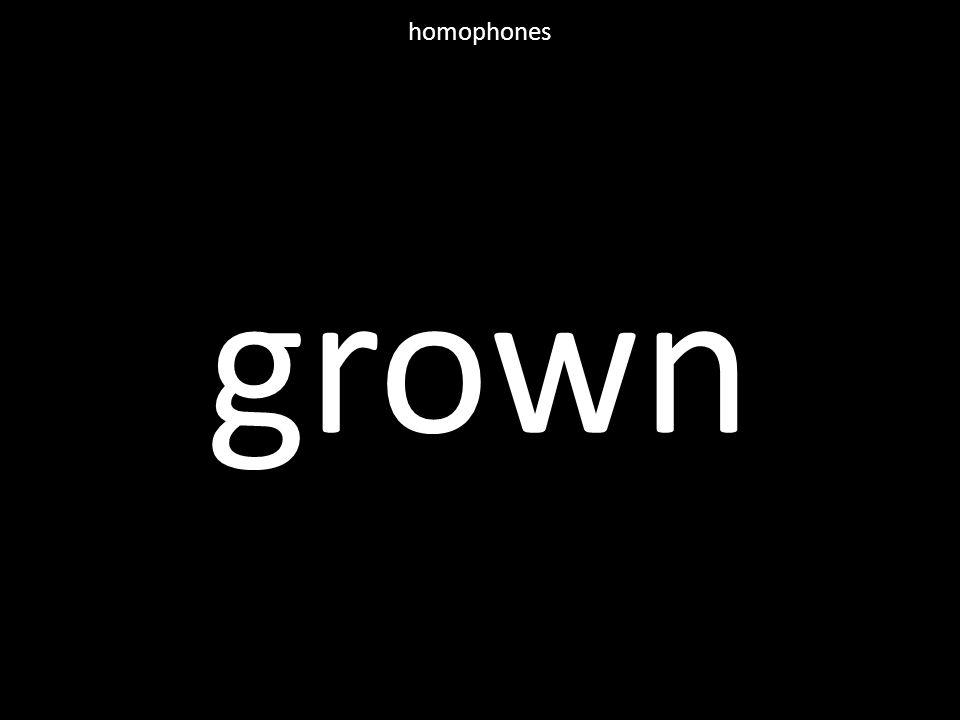 grown homophones