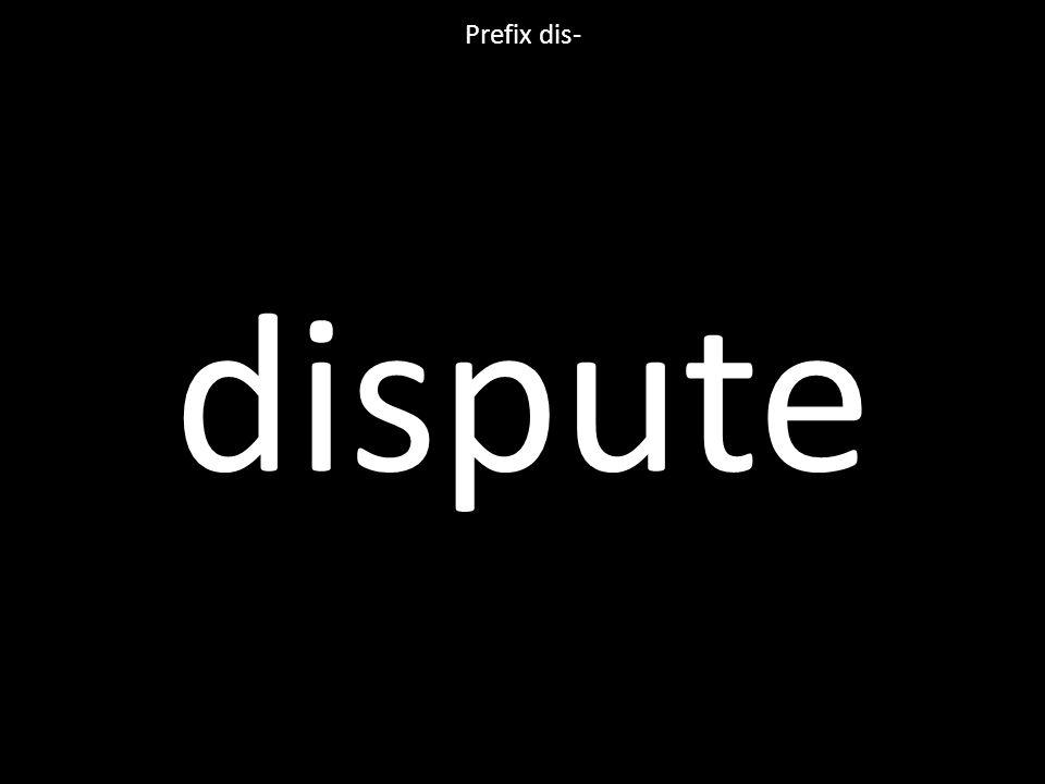 dispute Prefix dis-