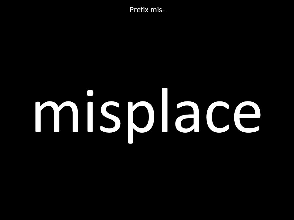 misplace Prefix mis-