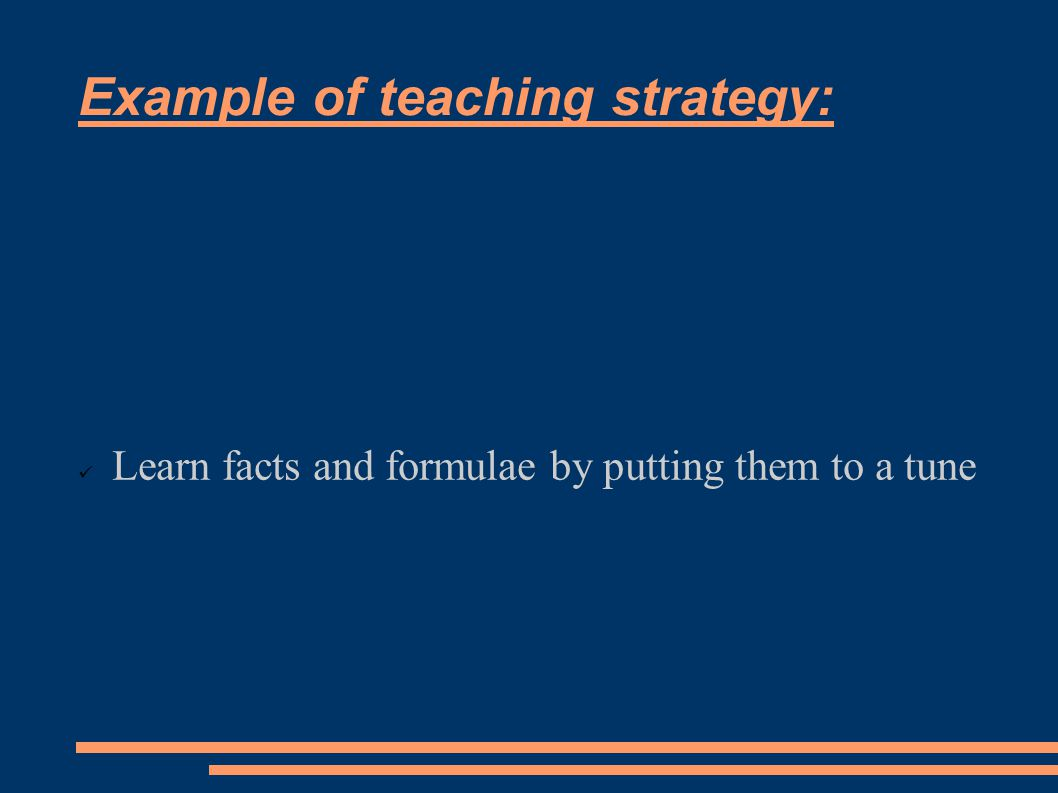 Example of teaching strategy: Learn facts and formulae by putting them to a tune