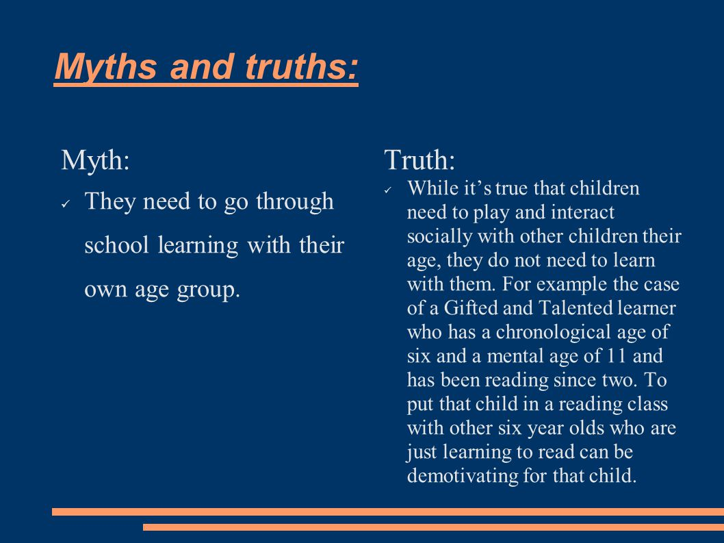 Myths and truths: Myth: They need to go through school learning with their own age group.
