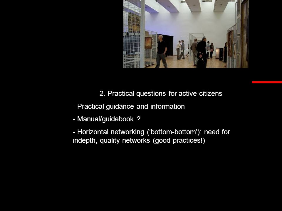 2. Practical questions for active citizens - Practical guidance and information - Manual/guidebook ? - Horizontal networking ('bottom-bottom'): need f
