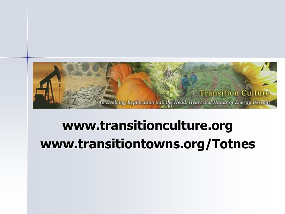 www.transitionculture.orgwww.transitiontowns.org/Totnes