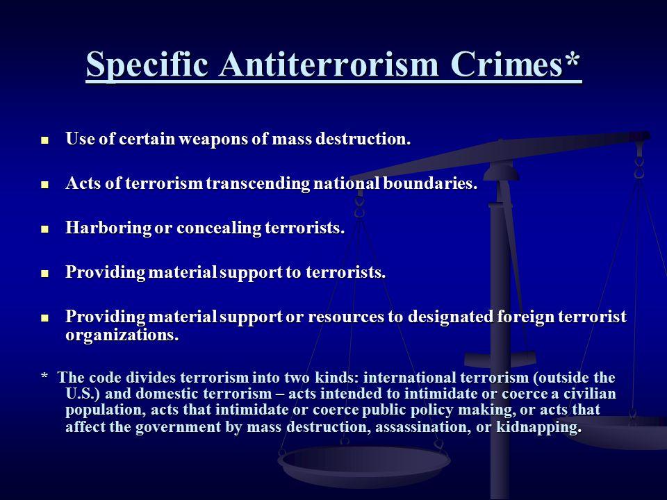 Specific Antiterrorism Crimes* Use of certain weapons of mass destruction. Use of certain weapons of mass destruction. Acts of terrorism transcending