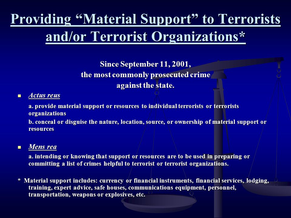 """Providing """"Material Support"""" to Terrorists and/or Terrorist Organizations* Since September 11, 2001, the most commonly prosecuted crime against the st"""