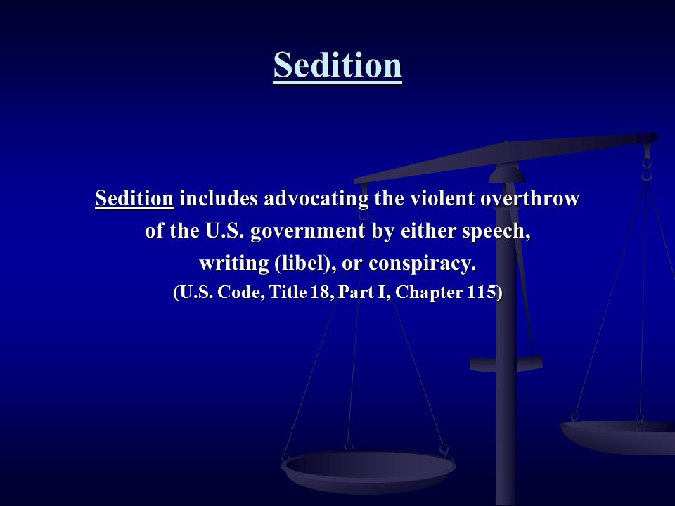 Sedition Sedition includes advocating the violent overthrow of the U.S. government by either speech, writing (libel), or conspiracy. (U.S. Code, Title