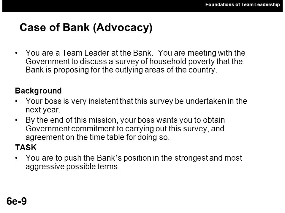 Foundations of Team Leadership 6e-9 You are a Team Leader at the Bank.