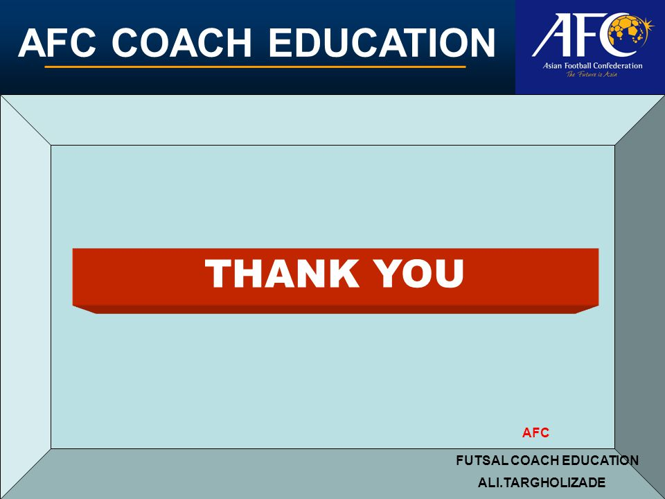 AFC COACH EDUCATION ALI.TARGHOLIZADE FUTSAL COACH EDUCATION AFC THANK YOU