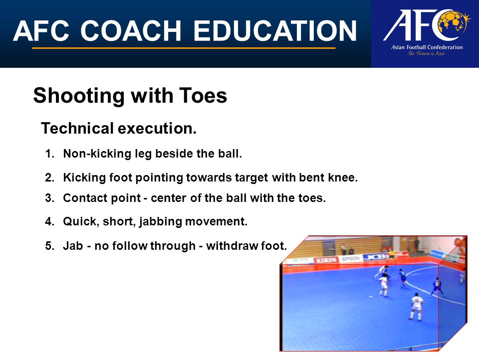 AFC COACH EDUCATION 5.DECEIVE Pretending to kick but lead the ball with sole and then kick.