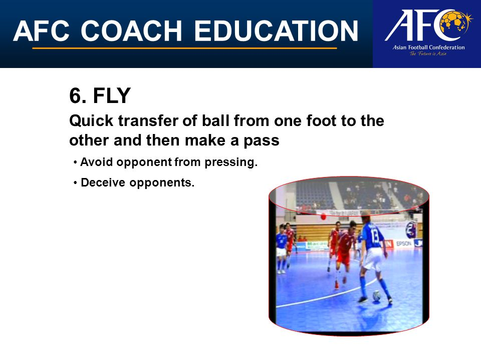 AFC COACH EDUCATION Quick transfer of ball from one foot to the other and then make a pass 6.