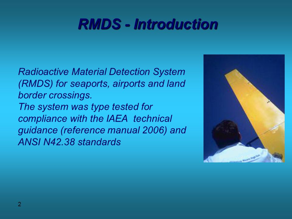2 RMDS - Introduction Radioactive Material Detection System (RMDS) for seaports, airports and land border crossings.
