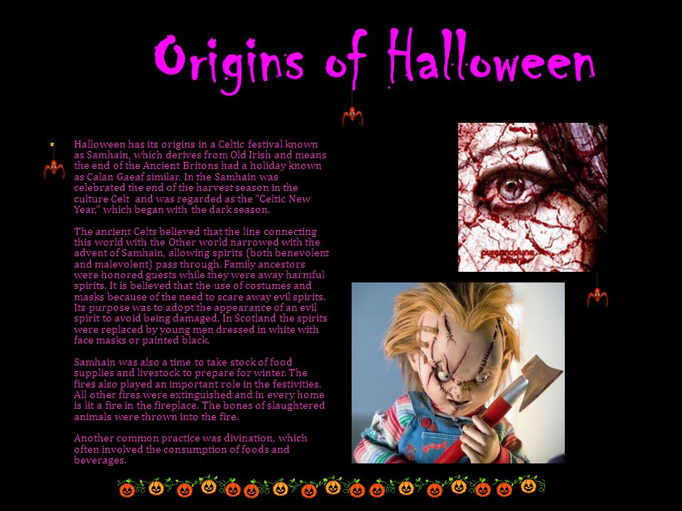  Halloween has its origins in a Celtic festival known as Samhain, which derives from Old Irish and means the end of the Ancient Britons had a holiday