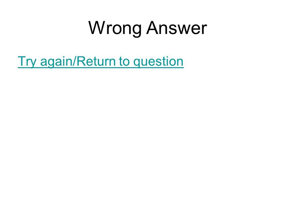 Wrong Answer Try again/Return to question