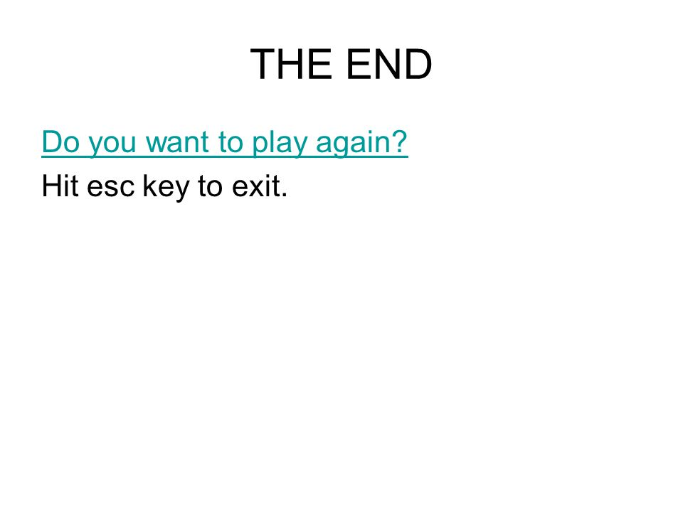 THE END Do you want to play again Hit esc key to exit.