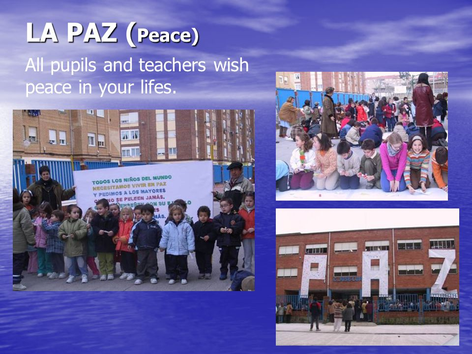 LA PAZ ( Peace) All pupils and teachers wish peace in your lifes.