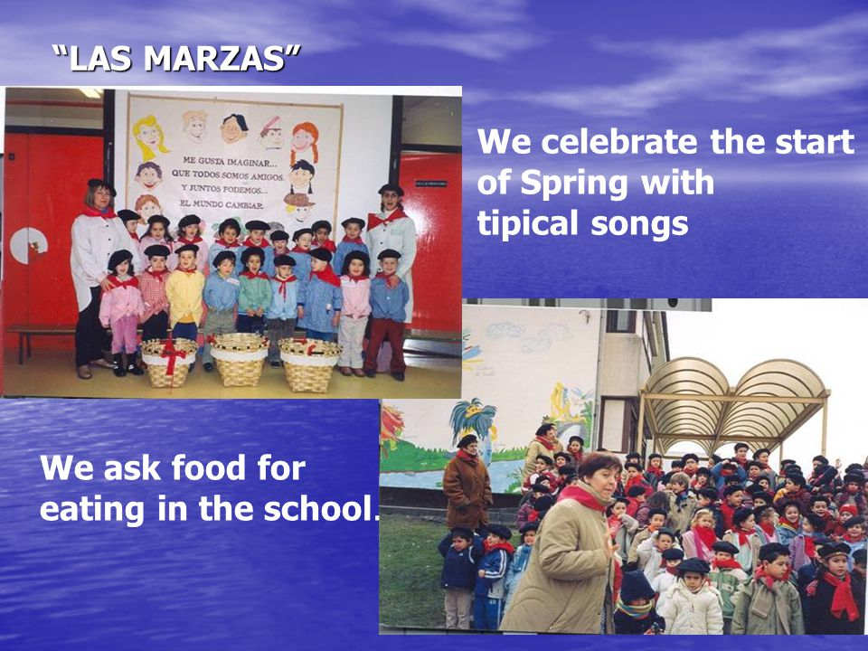 LAS MARZAS We celebrate the start of Spring with tipical songs We ask food for eating in the school.