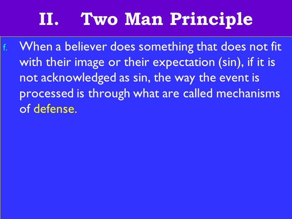 15 II. Two Man Principle f. When a believer does something that does not fit with their image or their expectation (sin), if it is not acknowledged as
