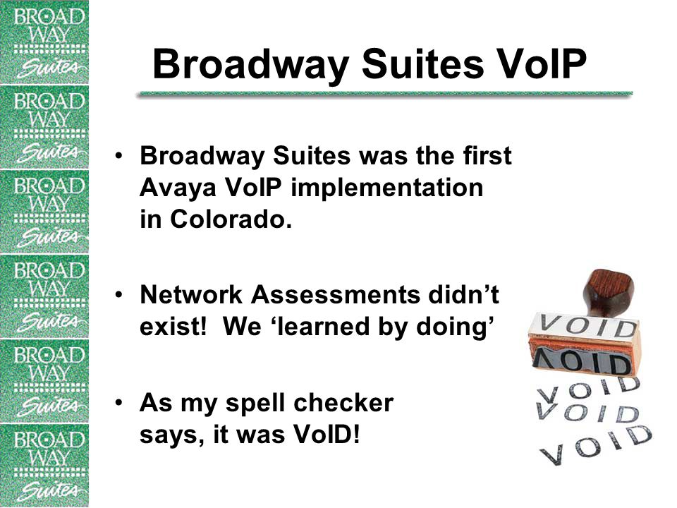 Broadway Suites VoIP Broadway Suites was the first Avaya VoIP implementation in Colorado.