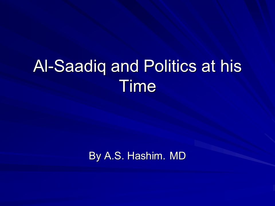 Al-Saadiq and Politics at his Time By A.S. Hashim. MD