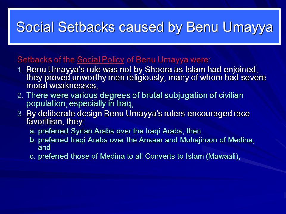 Social Setbacks caused by Benu Umayya Setbacks of the Social Policy of Benu Umayya were: 1.