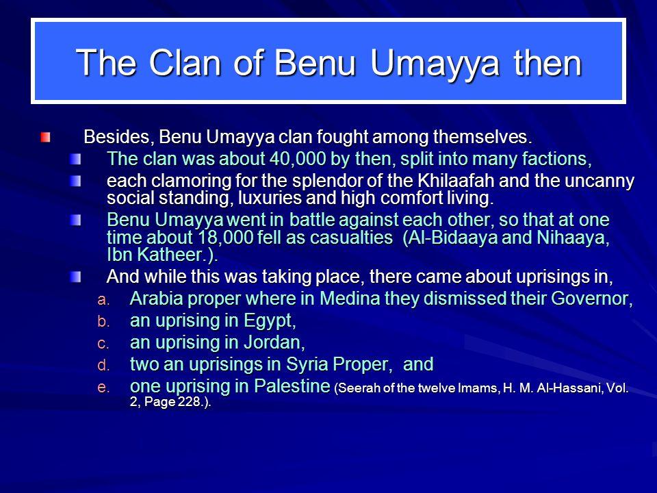The Clan of Benu Umayya then Besides, Benu Umayya clan fought among themselves.