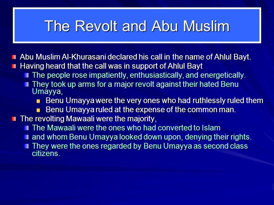 The Revolt and Abu Muslim Abu Muslim Al-Khurasani declared his call in the name of Ahlul Bayt.