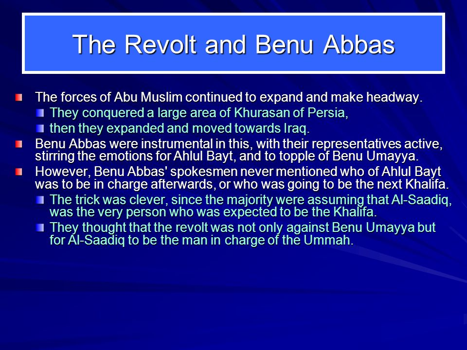 The Revolt and Benu Abbas The forces of Abu Muslim continued to expand and make headway.