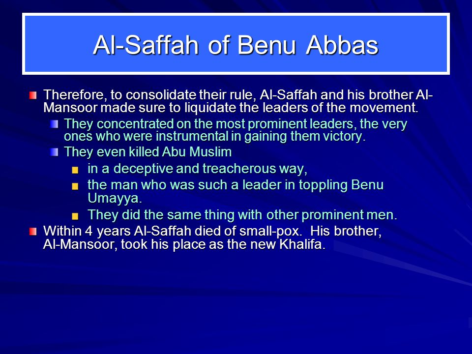 Al ‑ Saffah of Benu Abbas Therefore, to consolidate their rule, Al-Saffah and his brother Al- Mansoor made sure to liquidate the leaders of the movement.