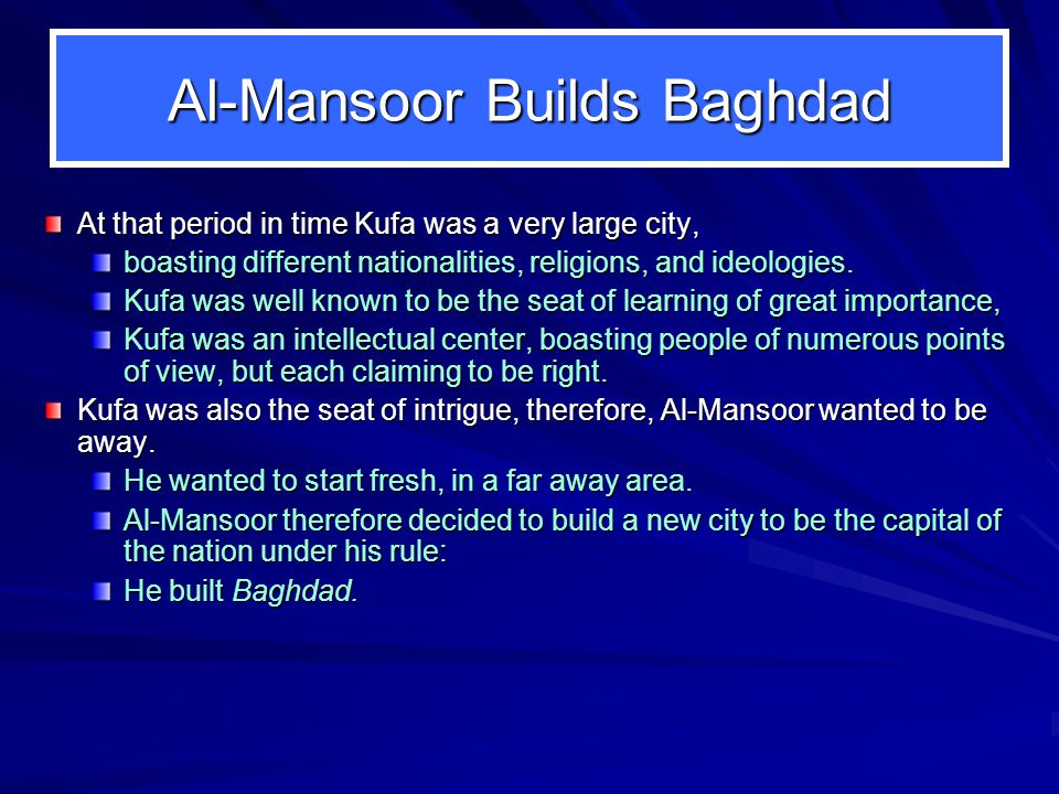 Al ‑ Mansoor Builds Baghdad At that period in time Kufa was a very large city, boasting different nationalities, religions, and ideologies.