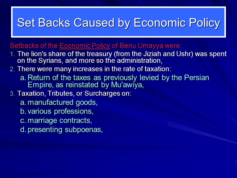 Set Backs Caused by Economic Policy Setbacks of the Economic Policy of Benu Umayya were: 1.