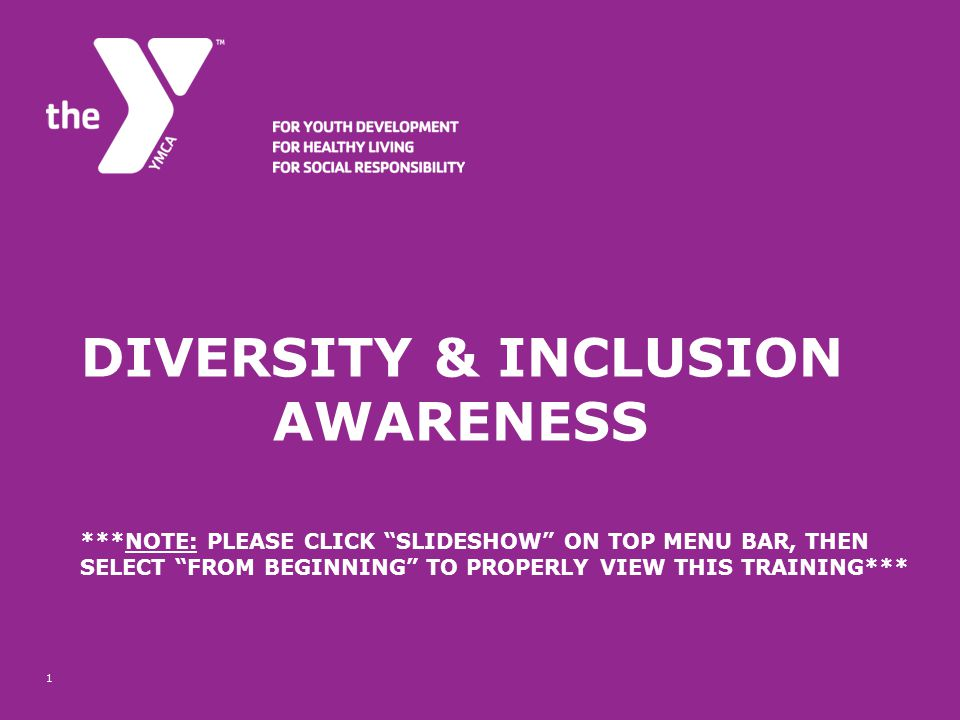 """DIVERSITY & INCLUSION AWARENESS ***NOTE: PLEASE CLICK """"SLIDESHOW"""" ON TOP MENU BAR, THEN SELECT """"FROM BEGINNING"""" TO PROPERLY VIEW THIS TRAINING*** 1"""