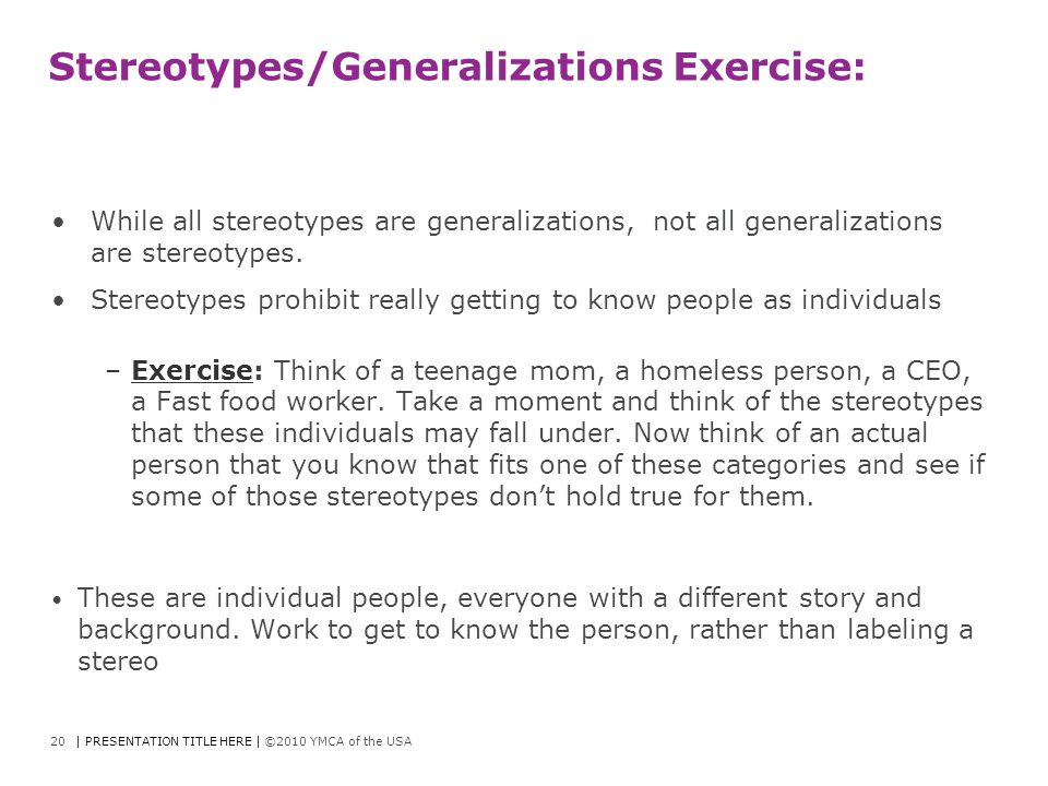 Stereotypes/Generalizations Exercise: While all stereotypes are generalizations, not all generalizations are stereotypes. Stereotypes prohibit really