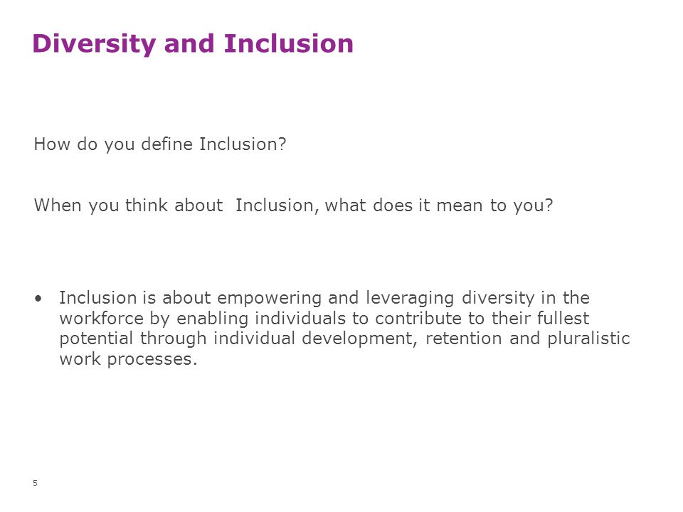Inclusion Defined and Measured Inclusion DefinedInclusion Measured The full engagement and development of all YMCA employees/members/volunteers/ guests Engagement: How valued and engaged everyone within the YMCA feels.
