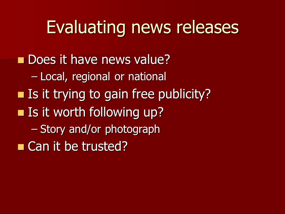Evaluating news releases Does it have news value. Does it have news value.