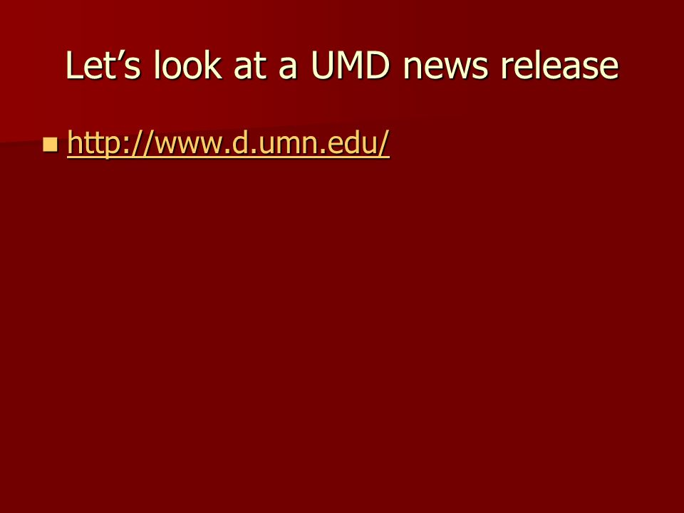 Let's look at a UMD news release http://www.d.umn.edu/ http://www.d.umn.edu/ http://www.d.umn.edu/