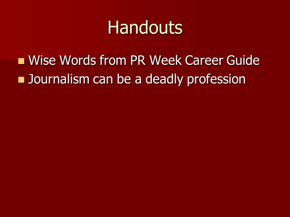 Handouts Wise Words from PR Week Career Guide Wise Words from PR Week Career Guide Journalism can be a deadly profession Journalism can be a deadly profession