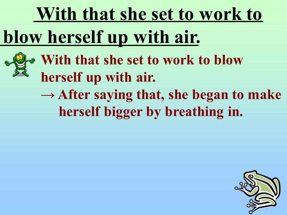 With that she set to work to blow herself up with air.