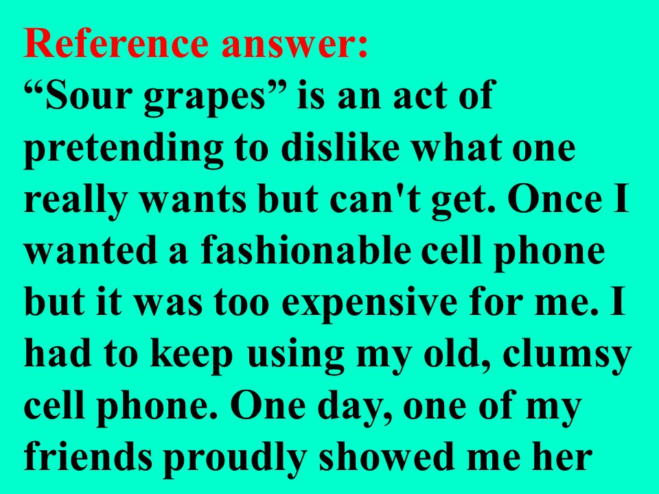 1. What are sour grapes Share your sour grapes experience with your classmates.