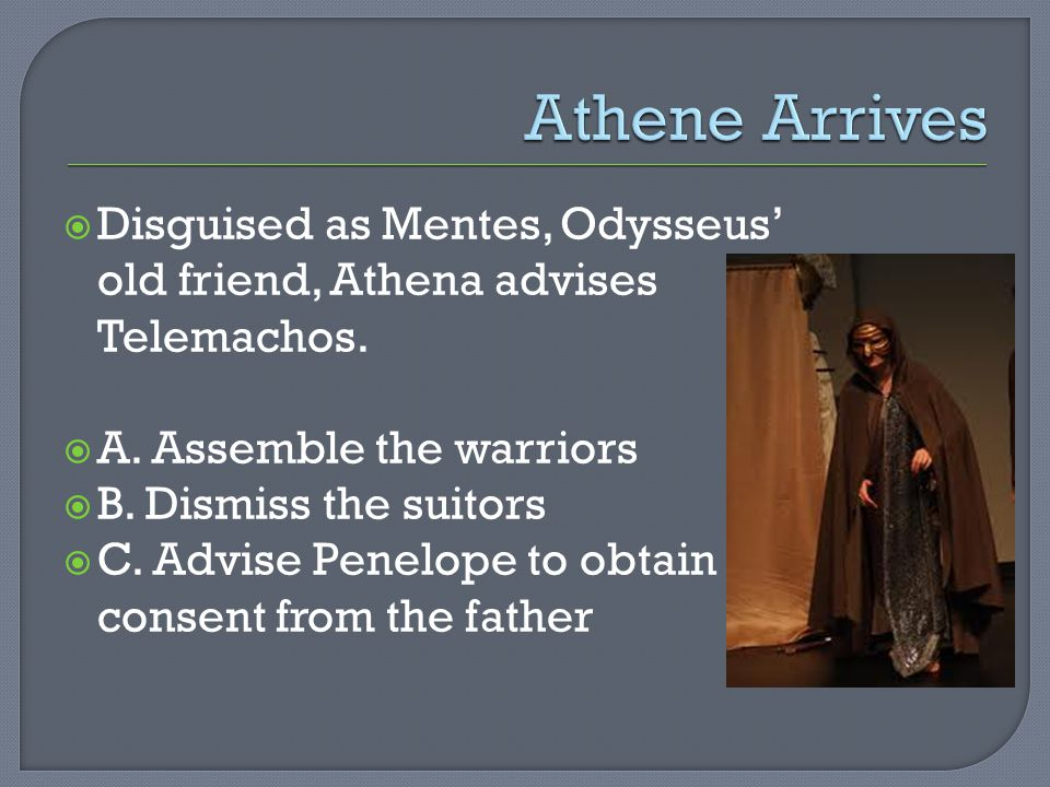  Disguised as Mentes, Odysseus' old friend, Athena advises Telemachos.
