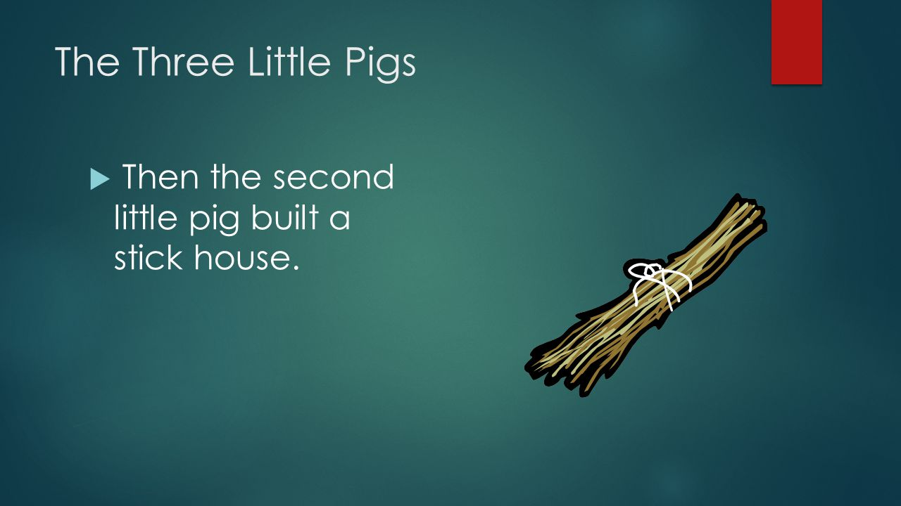 The Three Little Pigs  Then the second little pig built a stick house.