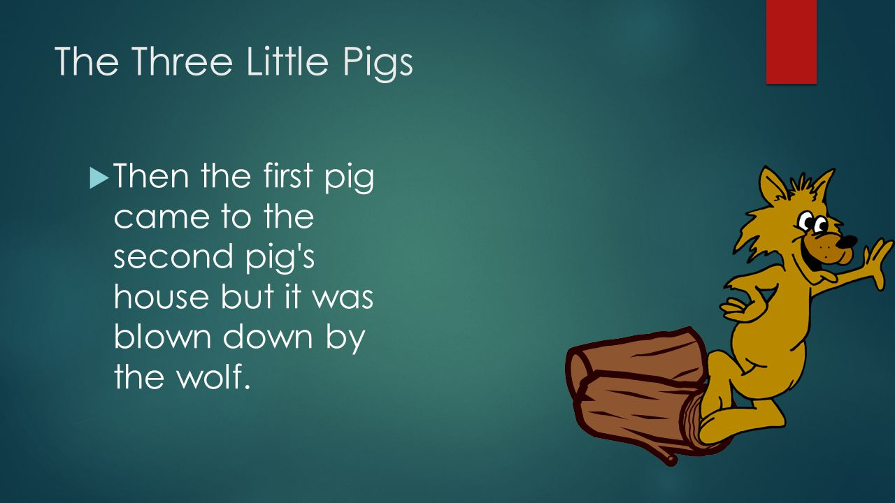 The Three Little Pigs  Then the first pig came to the second pig's house but it was blown down by the wolf.
