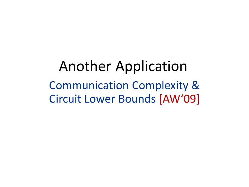 Another Application Communication Complexity & Circuit Lower Bounds [AW'09]