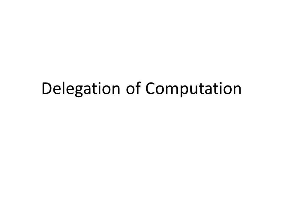 Delegation of Computation
