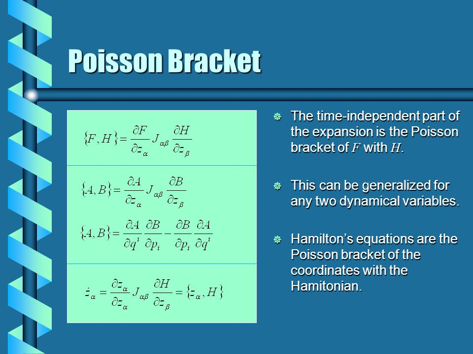 Poisson Bracket  The time-independent part of the expansion is the Poisson bracket of F with H.