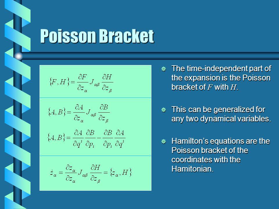 Bracket Properties  The Poisson bracket defines the Lie algebra for the coordinates q, p.